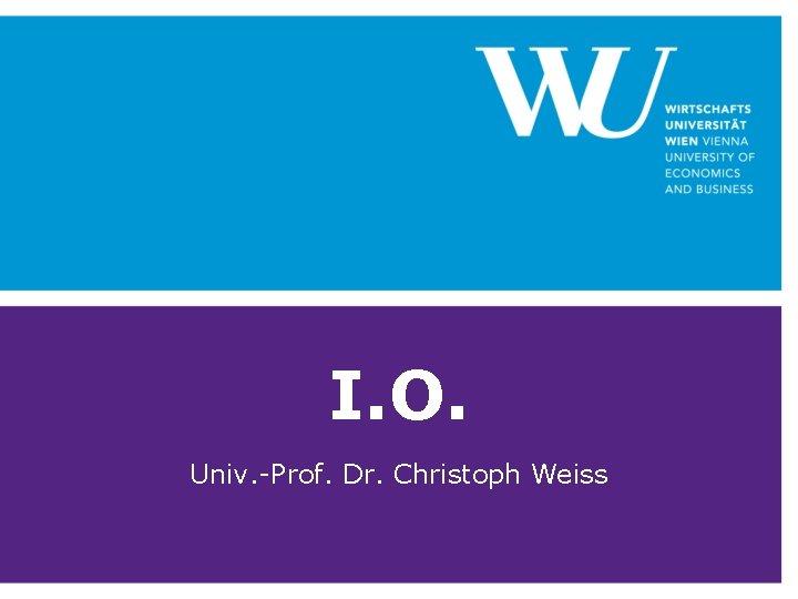 I. O. Univ. -Prof. Dr. Christoph Weiss
