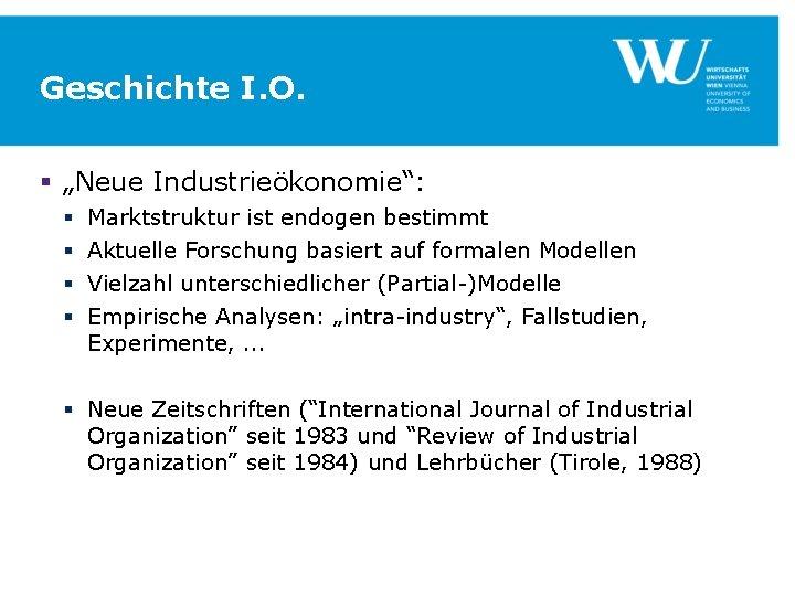 "Geschichte I. O. § ""Neue Industrieökonomie"": § § Marktstruktur ist endogen bestimmt Aktuelle Forschung"