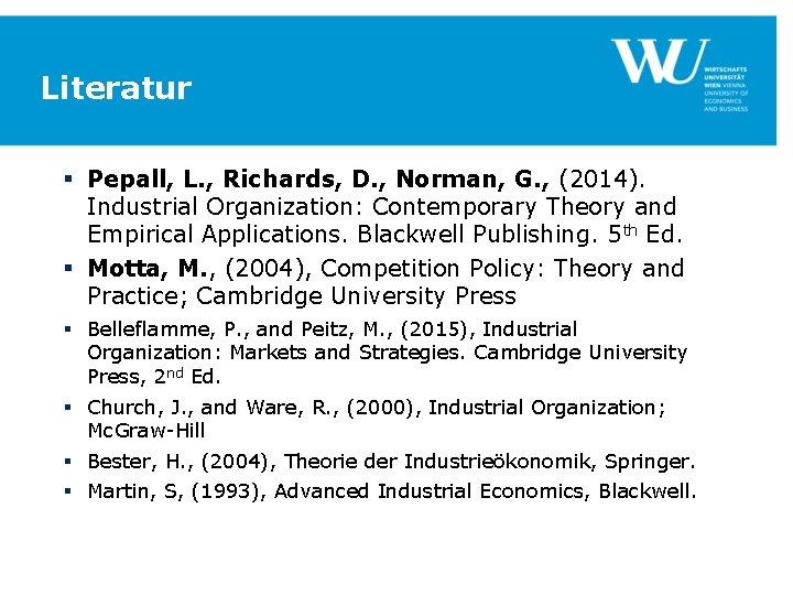 Literatur § Pepall, L. , Richards, D. , Norman, G. , (2014). Industrial Organization: