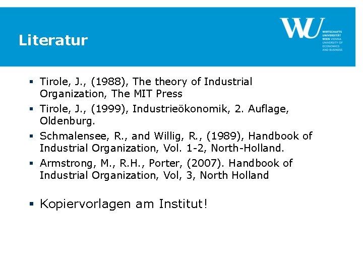 Literatur § Tirole, J. , (1988), The theory of Industrial Organization, The MIT Press