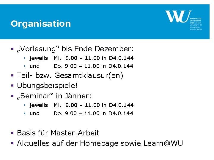 """Organisation § """"Vorlesung"""" bis Ende Dezember: § jeweils § und Mi. 9. 00 –"""