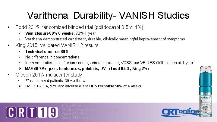 Varithena Durability- VANISH Studies • Todd 2015 - randomized blinded trial (polidocanol 0. 5