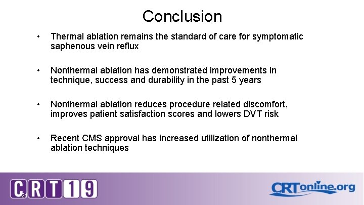Conclusion 24 • Thermal ablation remains the standard of care for symptomatic saphenous vein