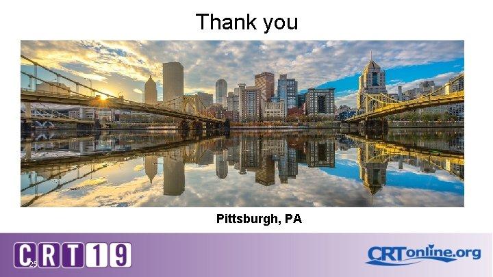 Thank you Pittsburgh, PA 25
