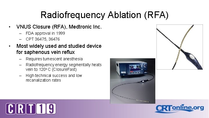 Radiofrequency Ablation (RFA) • VNUS Closure (RFA), Medtronic Inc. – FDA approval in 1999