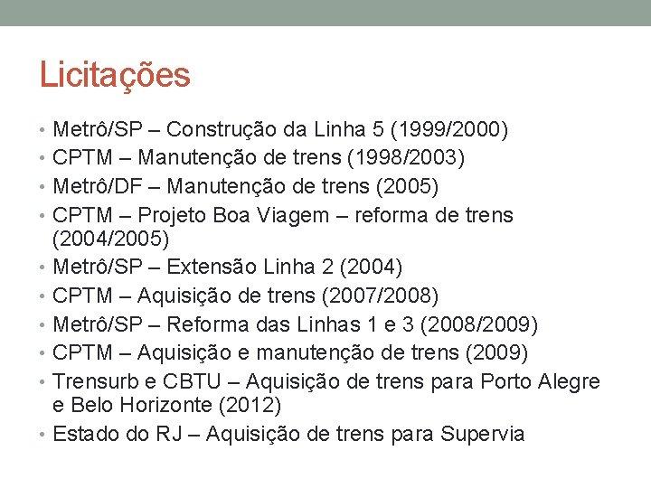 Licitações • Metrô/SP – Construção da Linha 5 (1999/2000) • CPTM – Manutenção de