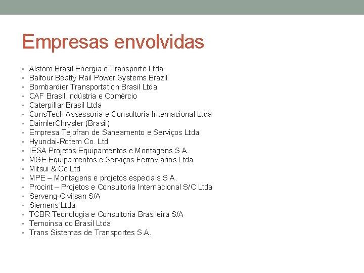 Empresas envolvidas • • • • • Alstom Brasil Energia e Transporte Ltda Balfour