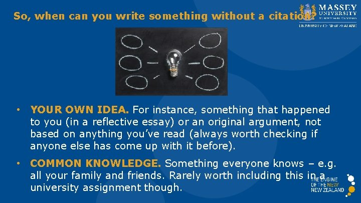 So, when can you write something without a citation? • YOUR OWN IDEA. For