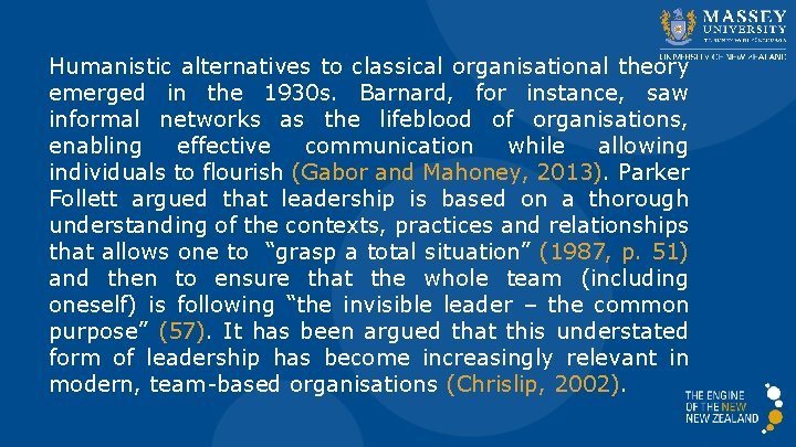 Humanistic alternatives to classical organisational theory emerged in the 1930 s. Barnard, for instance,