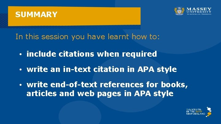SUMMARY In this session you have learnt how to: • include citations when required