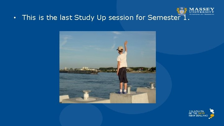 • This is the last Study Up session for Semester 1.