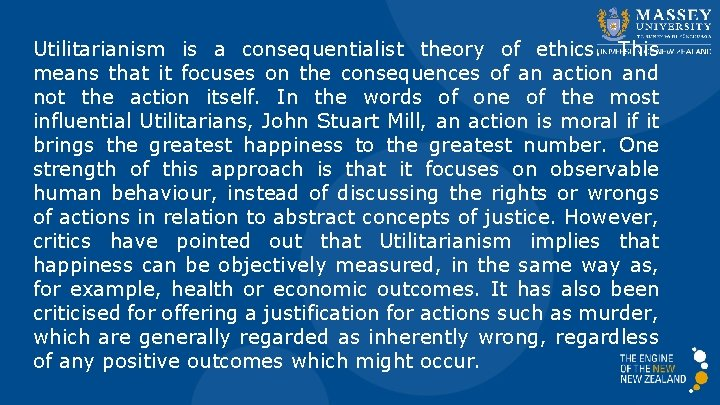 Utilitarianism is a consequentialist theory of ethics. This means that it focuses on the