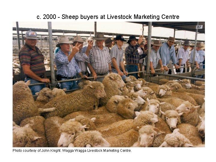 c. 2000 - Sheep buyers at Livestock Marketing Centre Photo courtesy of John Knight.