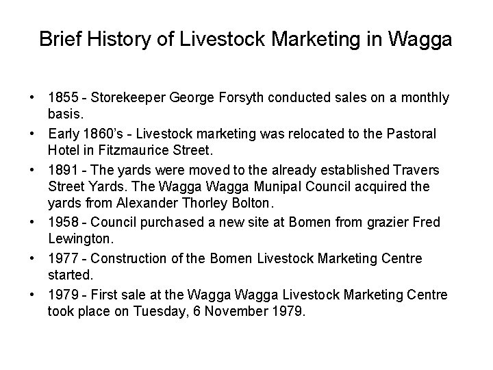 Brief History of Livestock Marketing in Wagga • 1855 - Storekeeper George Forsyth conducted