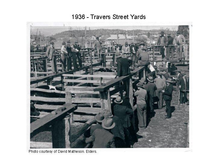 1936 - Travers Street Yards Photo courtesy of David Matheson. Elders.