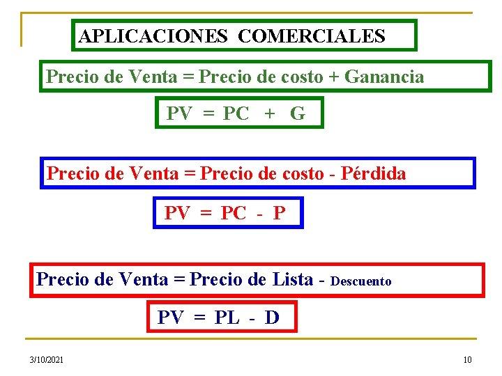 APLICACIONES COMERCIALES Precio de Venta = Precio de costo + Ganancia PV = PC