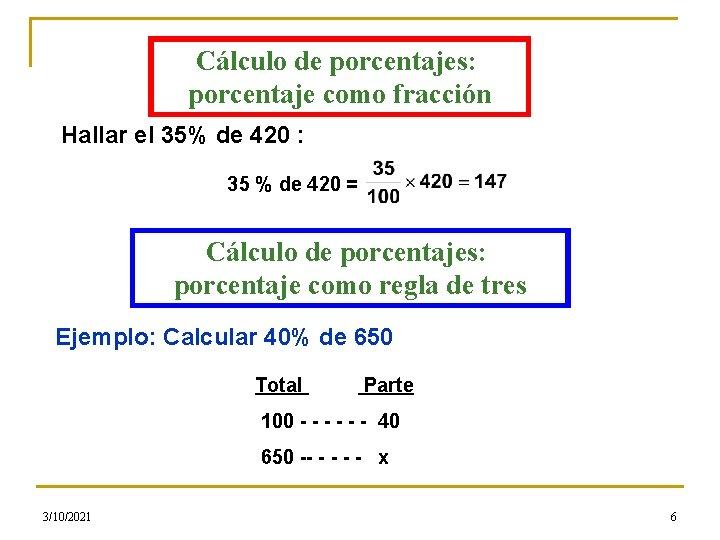 Cálculo de porcentajes: porcentaje como fracción Hallar el 35% de 420 : 35 %