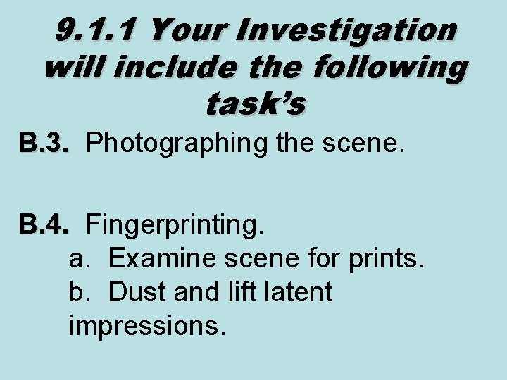 9. 1. 1 Your Investigation will include the following task's B. 3. Photographing the