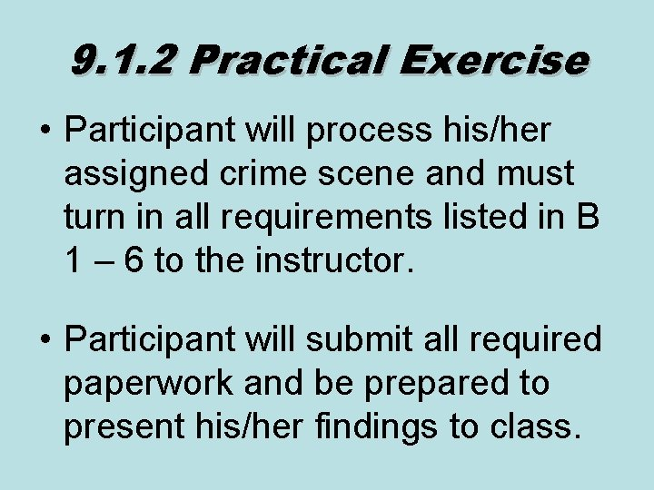 9. 1. 2 Practical Exercise • Participant will process his/her assigned crime scene and