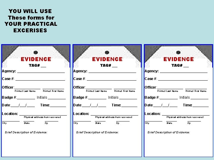 YOU WILL USE These forms for YOUR PRACTICAL EXCERISES EVIDENCE TAG# ___ Agency: ________________________