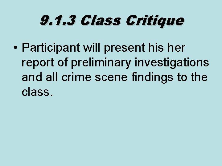 9. 1. 3 Class Critique • Participant will present his her report of preliminary