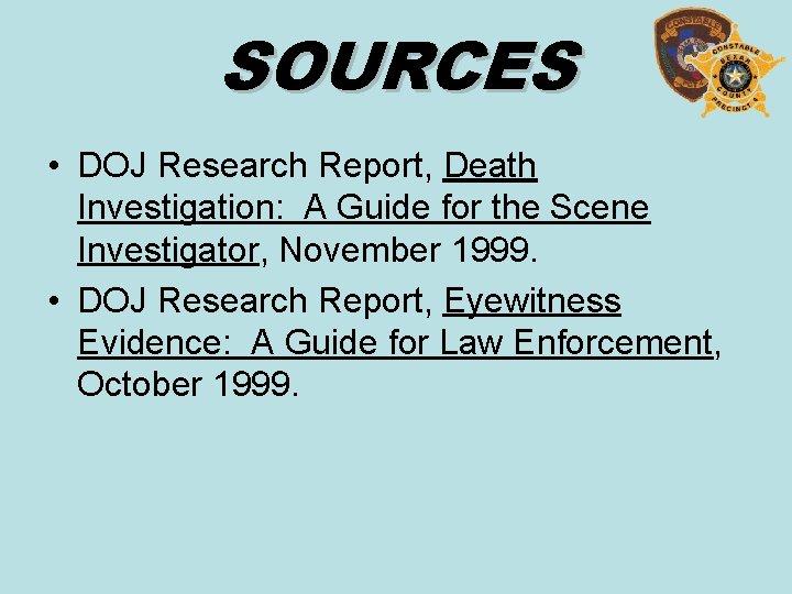 SOURCES • DOJ Research Report, Death Investigation: A Guide for the Scene Investigator, November
