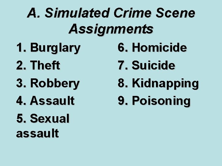 A. Simulated Crime Scene Assignments 1. Burglary 2. Theft 3. Robbery 4. Assault 5.