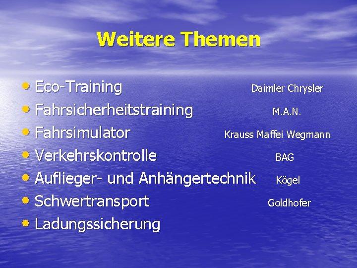 Weitere Themen • Eco-Training Daimler Chrysler • Fahrsicherheitstraining M. A. N. • Fahrsimulator Krauss
