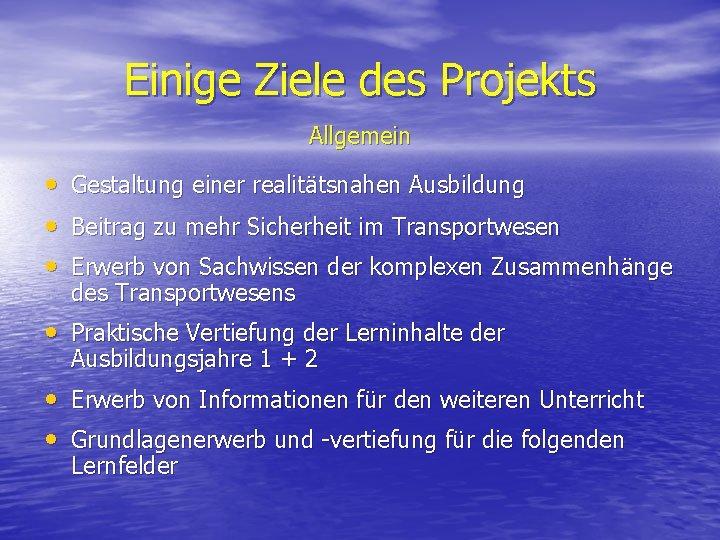 Einige Ziele des Projekts Allgemein • • • Gestaltung einer realitätsnahen Ausbildung Beitrag zu