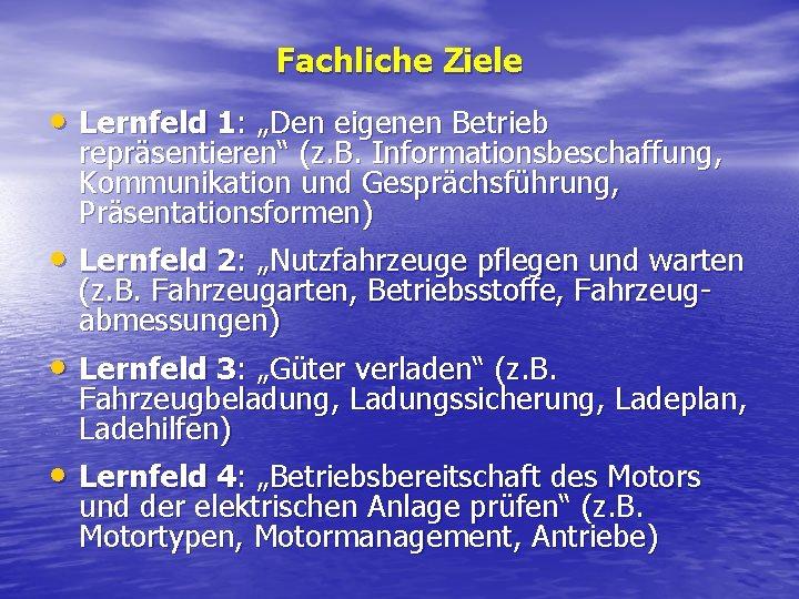 """Fachliche Ziele • Lernfeld 1: """"Den eigenen Betrieb repräsentieren"""" (z. B. Informationsbeschaffung, Kommunikation und"""