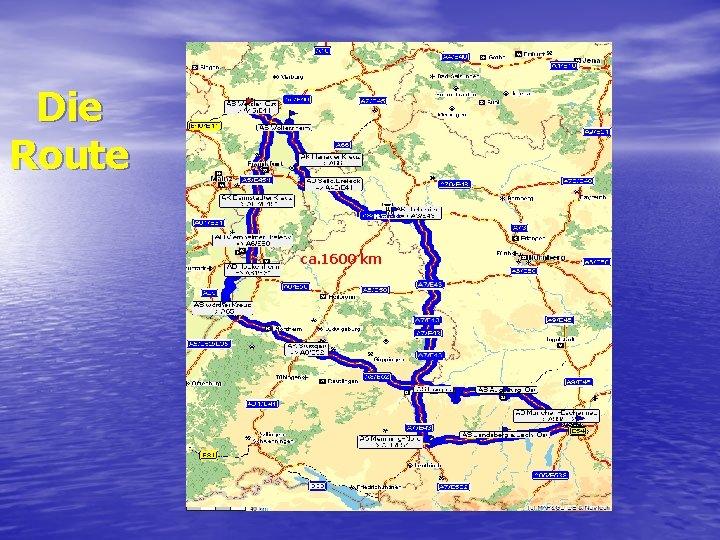 Die Route ca. 1600 km