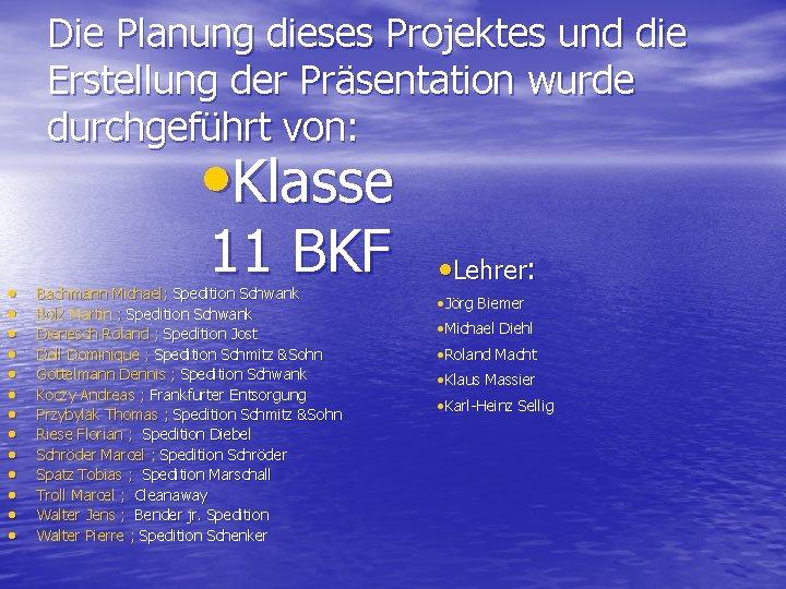 Die Planung dieses Projektes und die Erstellung der Präsentation wurde durchgeführt von: • Klasse