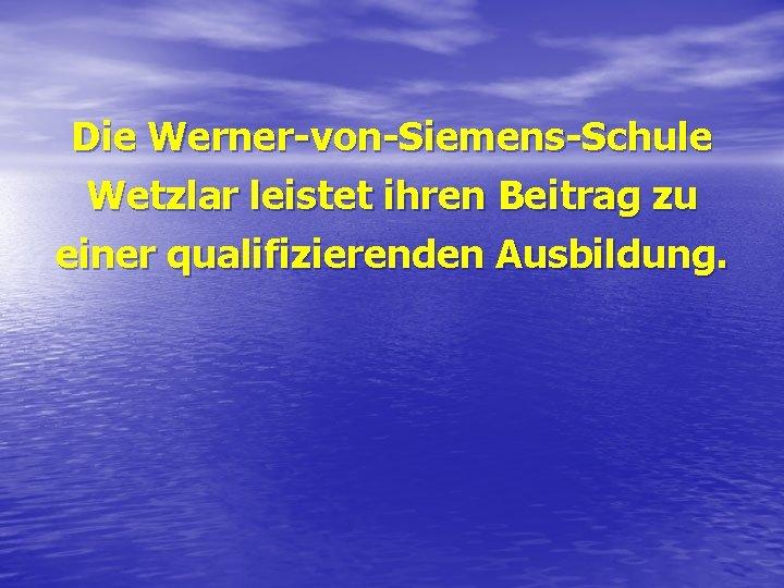 Die Werner-von-Siemens-Schule Wetzlar leistet ihren Beitrag zu einer qualifizierenden Ausbildung.