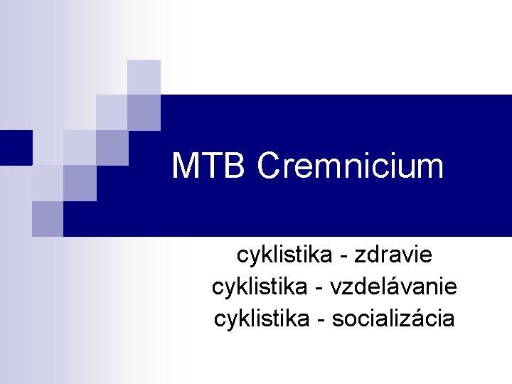 MTB Cremnicium cyklistika - zdravie cyklistika - vzdelávanie cyklistika - socializácia
