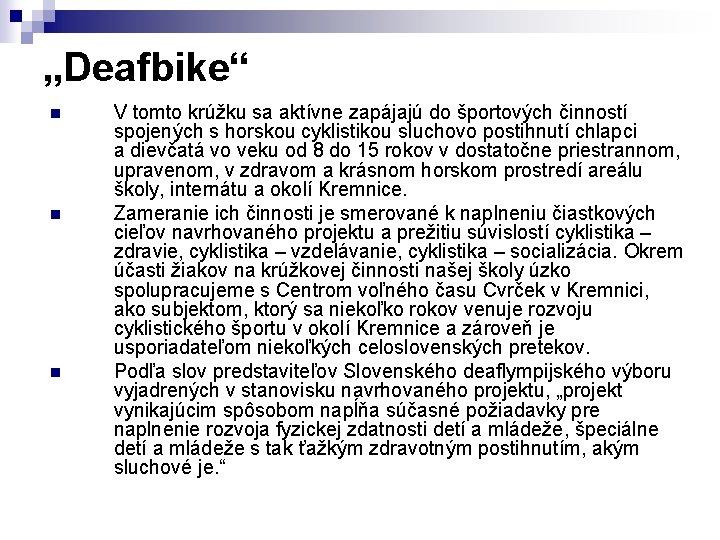 """""""Deafbike"""" n n n V tomto krúžku sa aktívne zapájajú do športových činností spojených"""