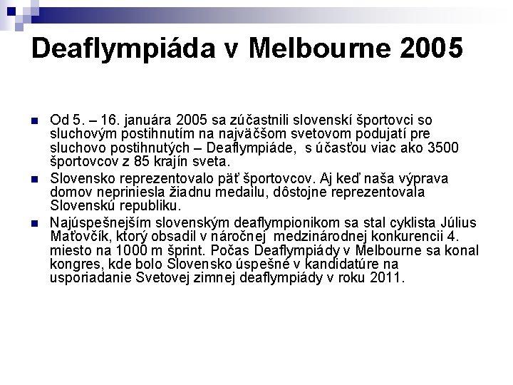 Deaflympiáda v Melbourne 2005 n n n Od 5. – 16. januára 2005 sa