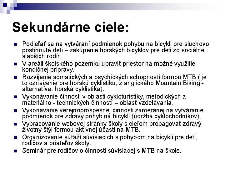 Sekundárne ciele: n n n n Podieľať sa na vytváraní podmienok pohybu na bicykli