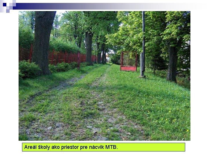 Areál školy ako priestor pre nácvik MTB.