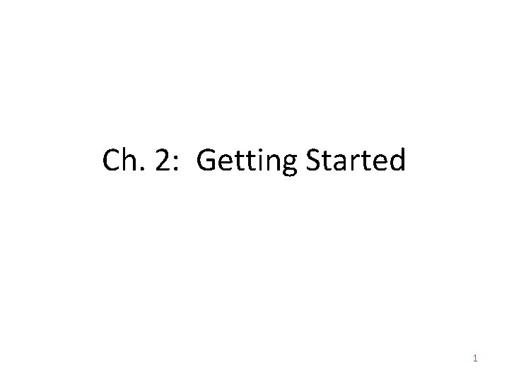 Ch. 2: Getting Started 1