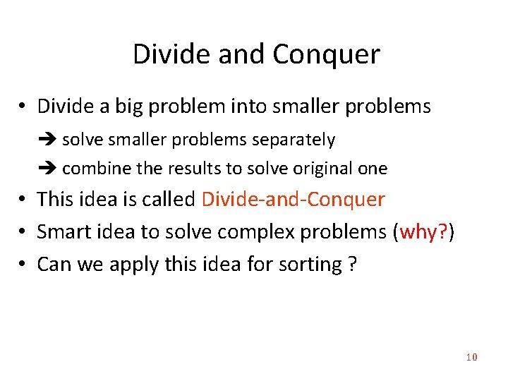 Divide and Conquer • Divide a big problem into smaller problems solve smaller problems