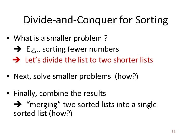 Divide-and-Conquer for Sorting • What is a smaller problem ? E. g. , sorting