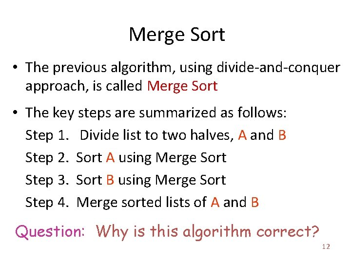 Merge Sort • The previous algorithm, using divide-and-conquer approach, is called Merge Sort •