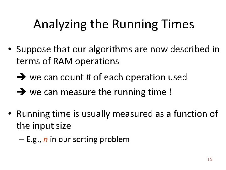 Analyzing the Running Times • Suppose that our algorithms are now described in terms