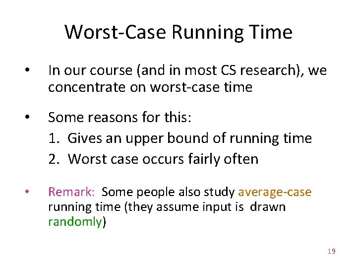 Worst-Case Running Time • In our course (and in most CS research), we concentrate
