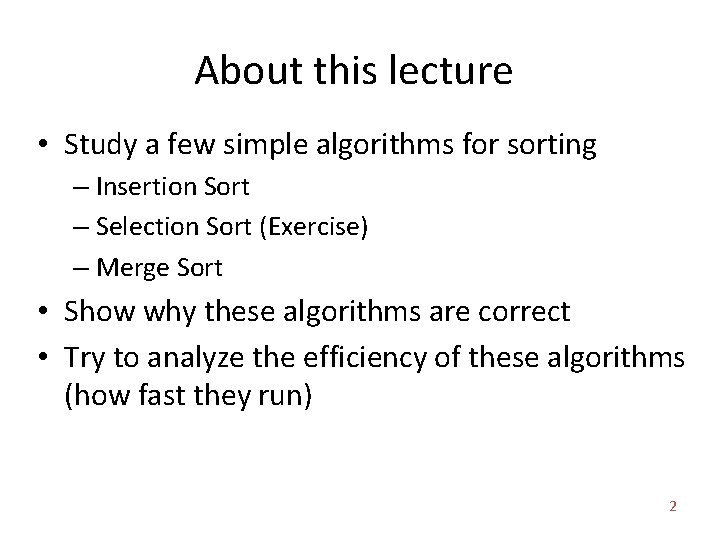 About this lecture • Study a few simple algorithms for sorting – Insertion Sort