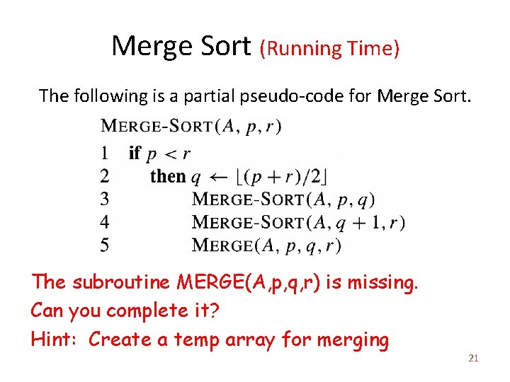 Merge Sort (Running Time) The following is a partial pseudo-code for Merge Sort. The