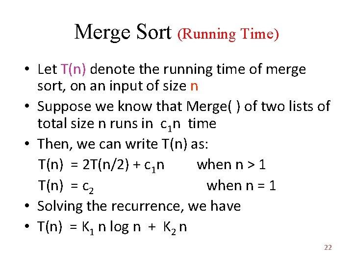 Merge Sort (Running Time) • Let T(n) denote the running time of merge sort,