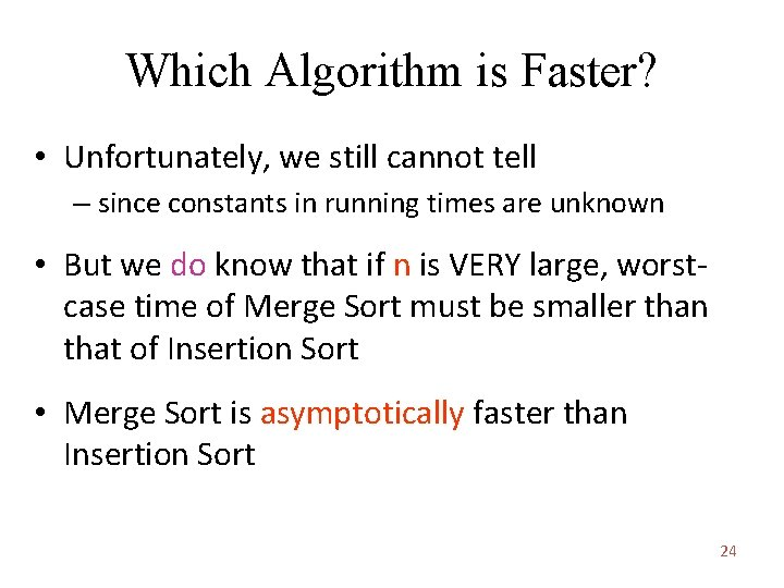 Which Algorithm is Faster? • Unfortunately, we still cannot tell – since constants in
