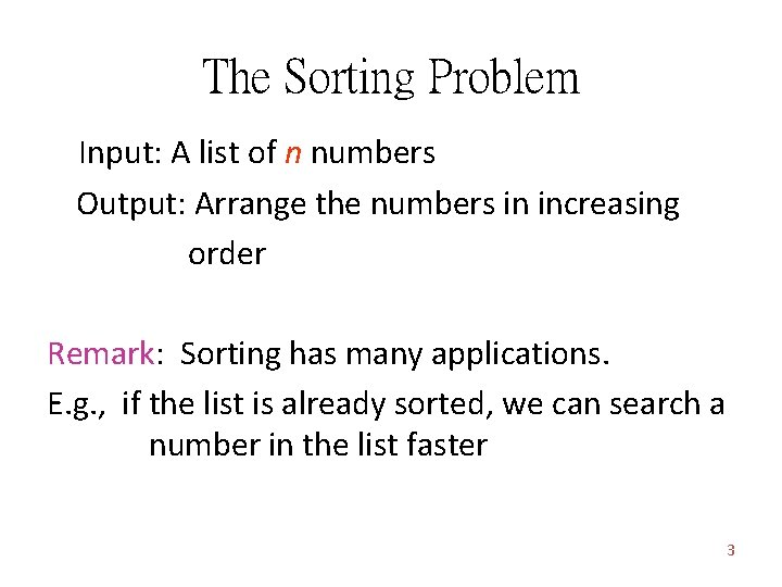 The Sorting Problem Input: A list of n numbers Output: Arrange the numbers in
