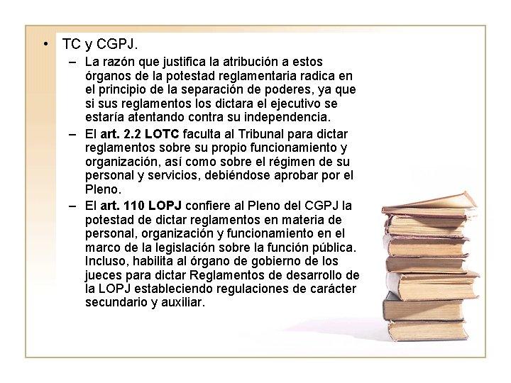 • TC y CGPJ. – La razón que justifica la atribución a estos